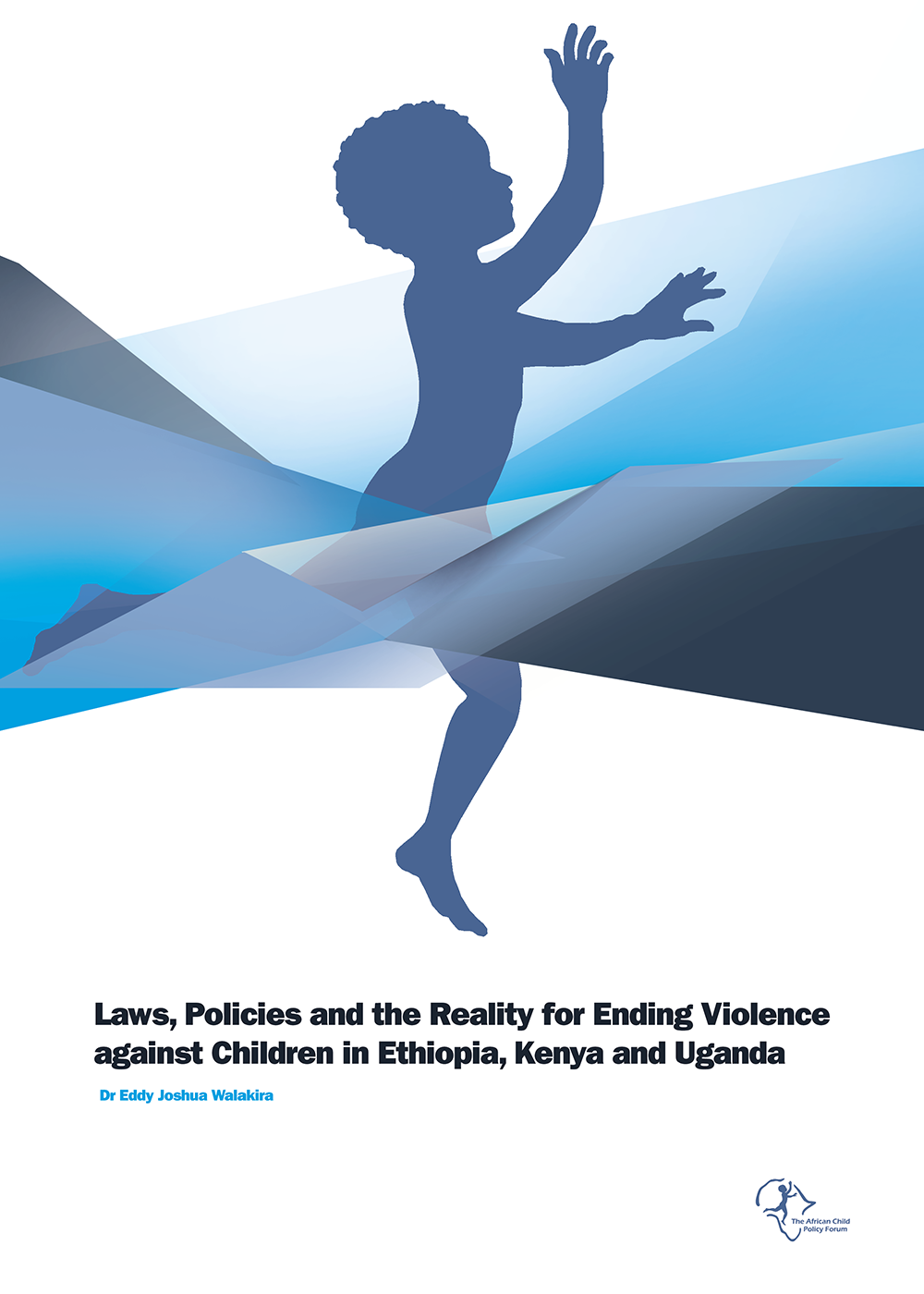 Laws, Policies and the Reality for Ending Violence against Children in Ethiopia, Kenya and Uganda